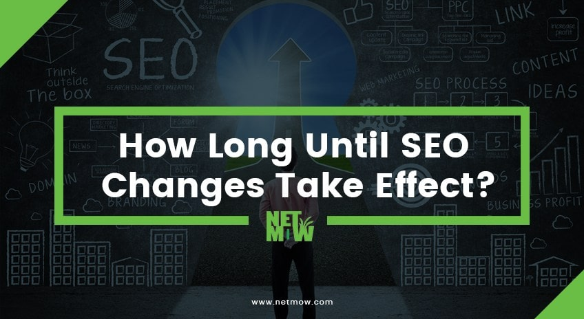 How long until SEO changes take effect-