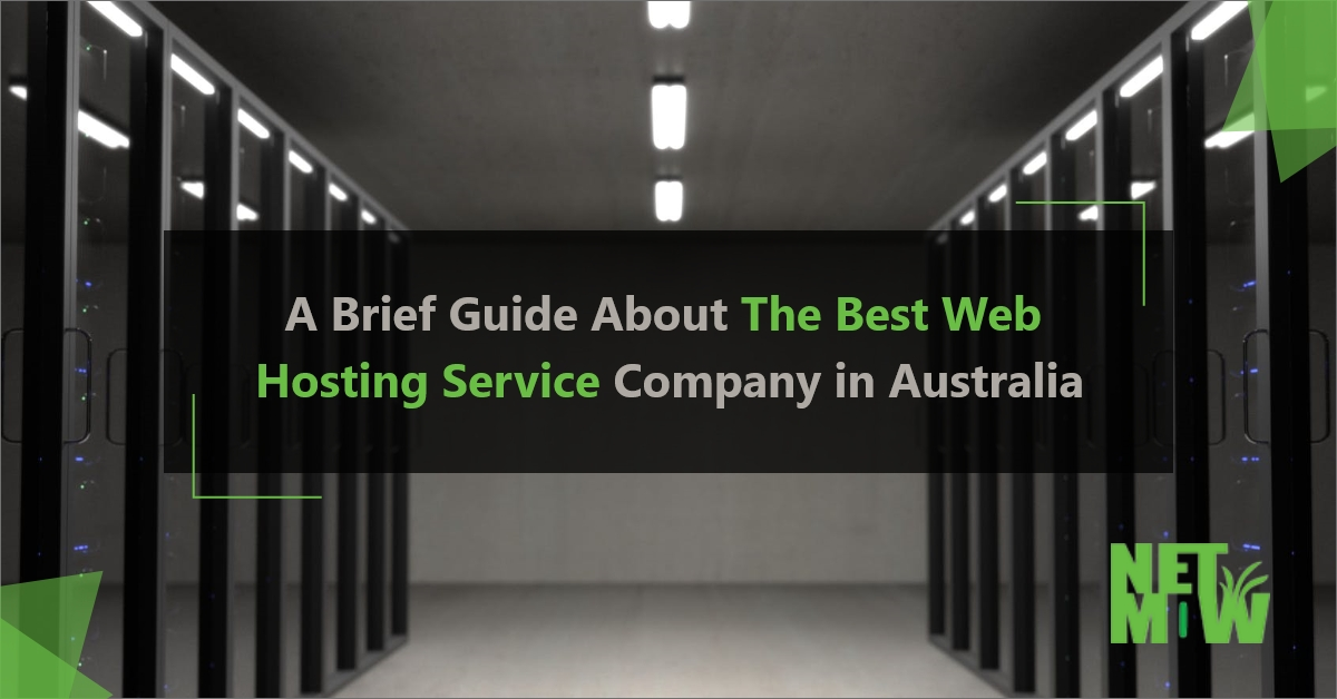 A Brief Guide About The Best Web Hosting Service Company in Australia