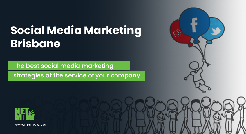 Social Media Marketing Brisbane: The best social media marketing strategies at the service of your company